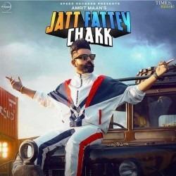 Jatt Fattey Chakk Sung By Amrit Maan Title Poster 2019