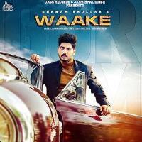 Waake (Gurnam Bhullar) Punjabi Hit Poster 2019