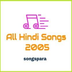 All Hindi Songs 2005 Pagalworld